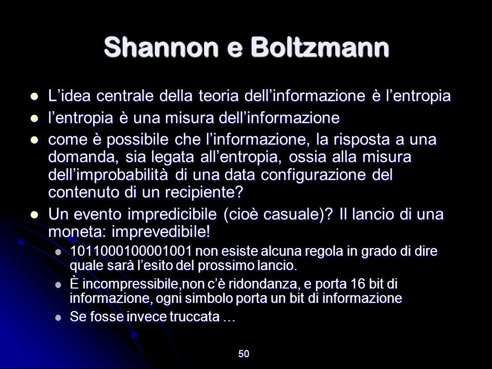 50 Shannon e Boltzmann Lidea centrale della teoria dellinformazione è lentropia Lidea centrale della teoria dellinformazione è lentropia lentropia è u