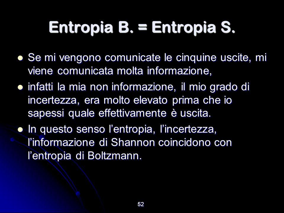 52 Entropia B. = Entropia S. Se mi vengono comunicate le cinquine uscite, mi viene comunicata molta informazione, Se mi vengono comunicate le cinquine