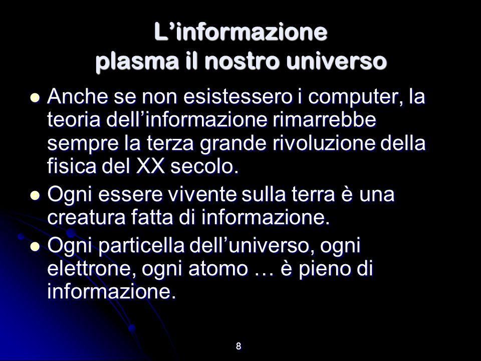 8 Linformazione plasma il nostro universo Anche se non esistessero i computer, la teoria dellinformazione rimarrebbe sempre la terza grande rivoluzion