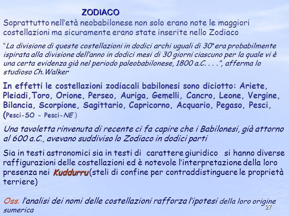 27 ZODIACO Soprattutto nelletà neobabilonese non solo erano note le maggiori costellazioni ma sicuramente erano state inserite nello Zodiaco La divisi