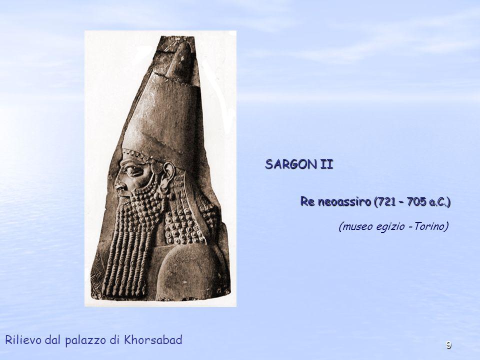 9 SARGON II Re neoassiro (721 – 705 a.C.) Rilievo dal palazzo di Khorsabad (museo egizio -Torino)