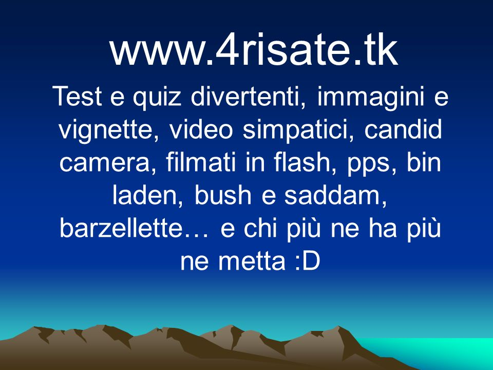 www.4risate.tk Test e quiz divertenti, immagini e vignette, video simpatici, candid camera, filmati in flash, pps, bin laden, bush e saddam, barzellet