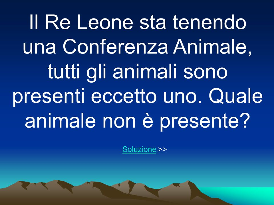 Il Re Leone sta tenendo una Conferenza Animale, tutti gli animali sono presenti eccetto uno.