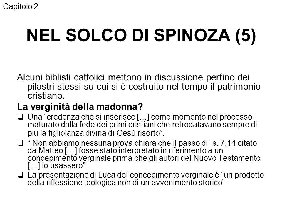 NEL SOLCO DI SPINOZA (5) Alcuni biblisti cattolici mettono in discussione perfino dei pilastri stessi su cui si è costruito nel tempo il patrimonio cristiano.