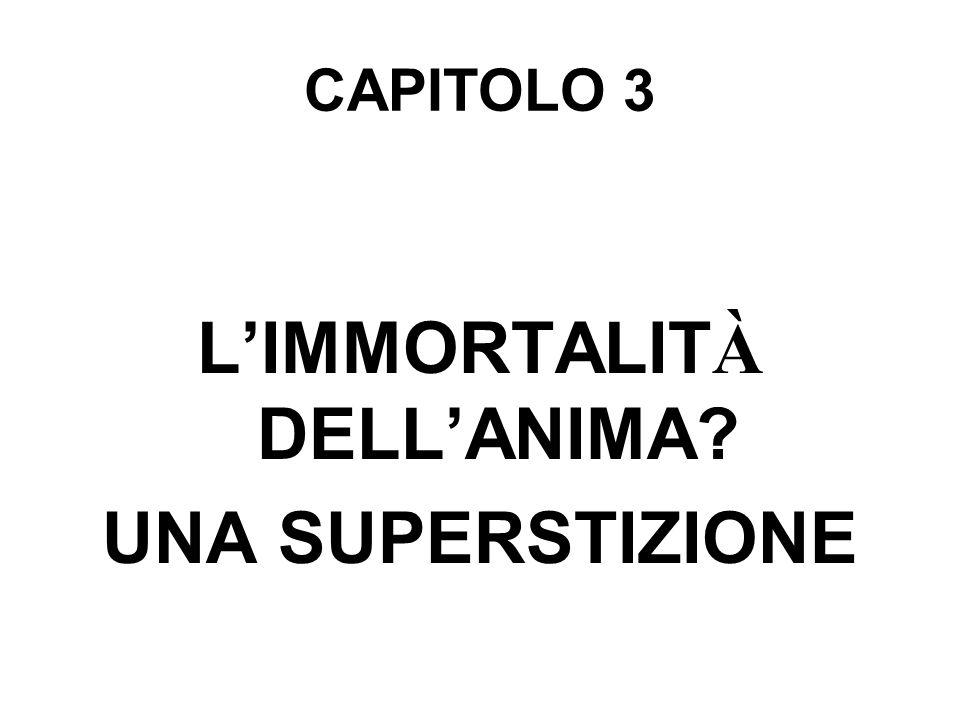 CAPITOLO 3 LIMMORTALIT À DELLANIMA? UNA SUPERSTIZIONE