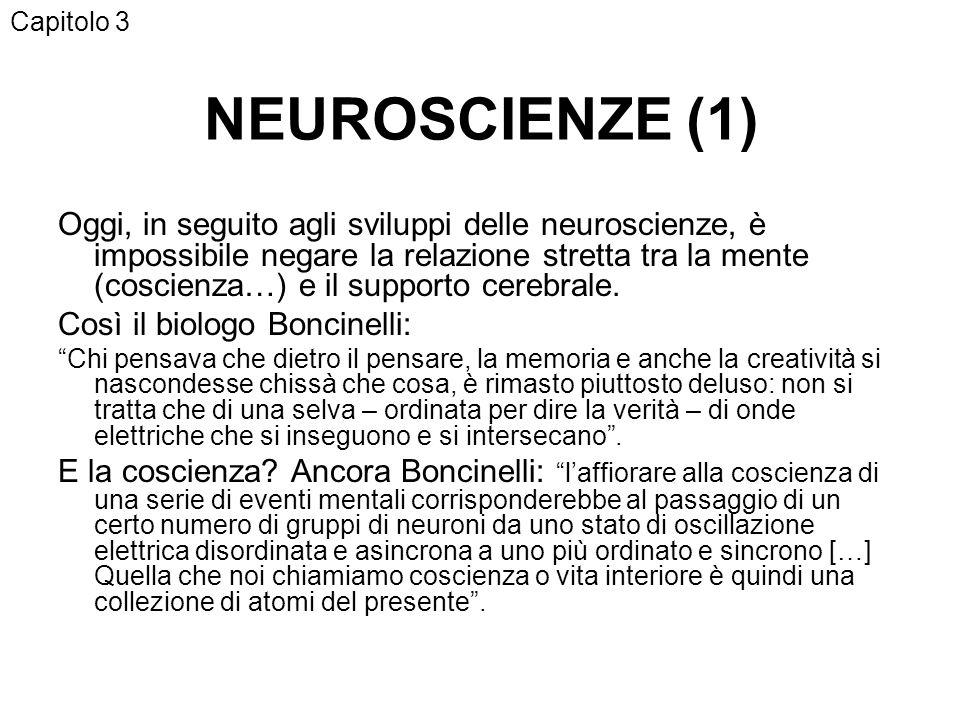 NEUROSCIENZE (1) Oggi, in seguito agli sviluppi delle neuroscienze, è impossibile negare la relazione stretta tra la mente (coscienza…) e il supporto cerebrale.