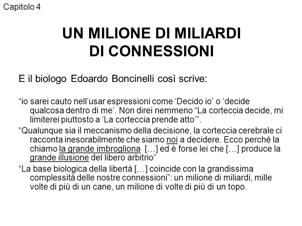 UN MILIONE DI MILIARDI DI CONNESSIONI E il biologo Edoardo Boncinelli così scrive: io sarei cauto nellusar espressioni come Decido io o decide qualcosa dentro di me.