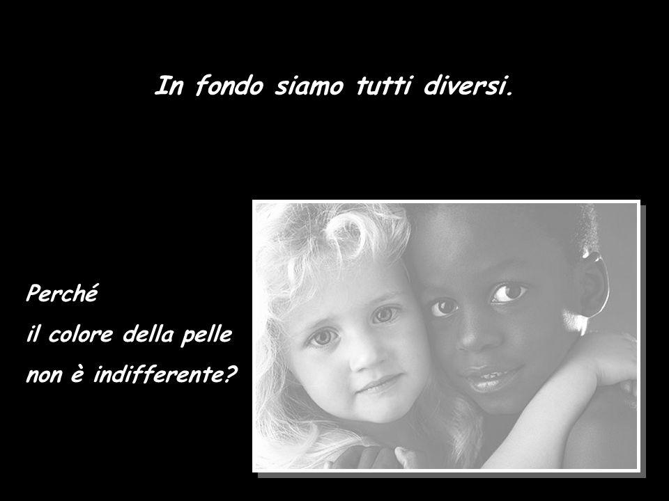 Perché il colore della pelle non è indifferente? In fondo siamo tutti diversi.