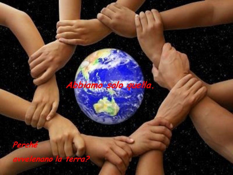 Abbiamo solo quella. Perché avvelenano la terra?