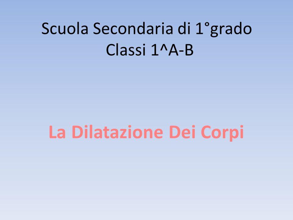 Scuola Secondaria di 1°grado Classi 1^A-B La Dilatazione Dei Corpi
