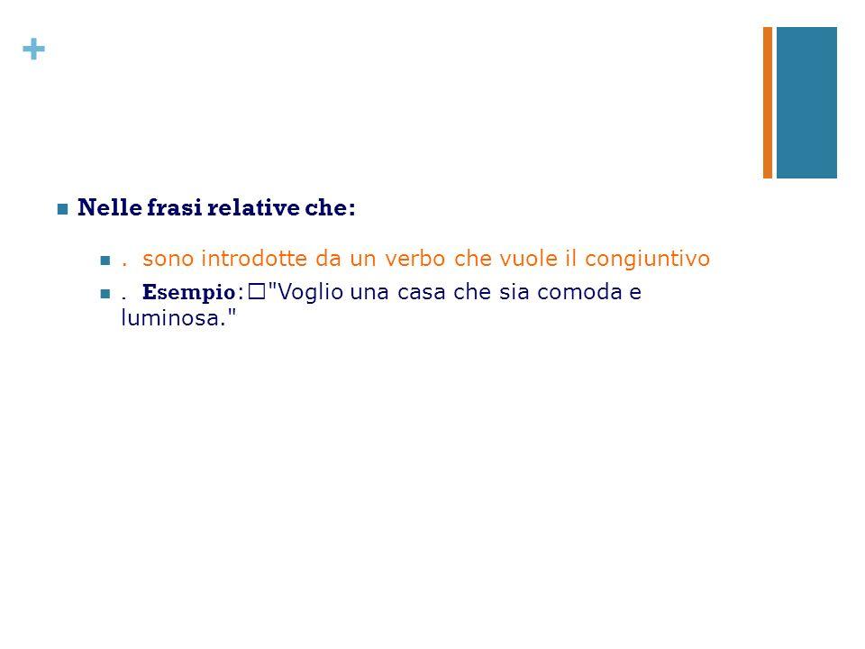 + Nelle frasi relative che:.sono introdotte da un verbo che vuole il congiuntivo.Esempio :