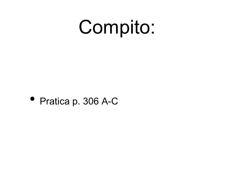 Compito: Pratica p. 306 A-C