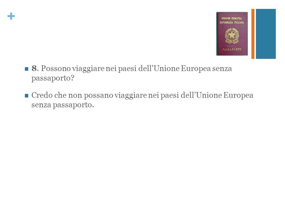 + 8. Possono viaggiare nei paesi dell'Unione Europea senza passaporto? Credo che non possano viaggiare nei paesi dellUnione Europea senza passaporto.