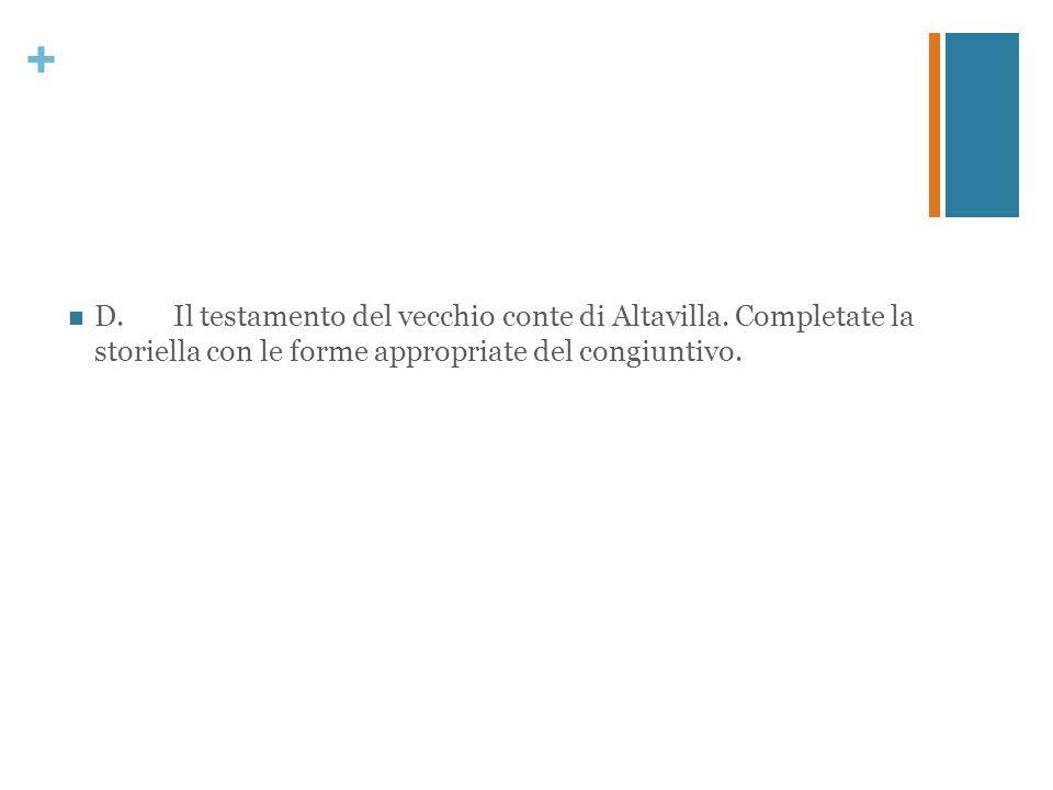 + D.Il testamento del vecchio conte di Altavilla. Completate la storiella con le forme appropriate del congiuntivo.