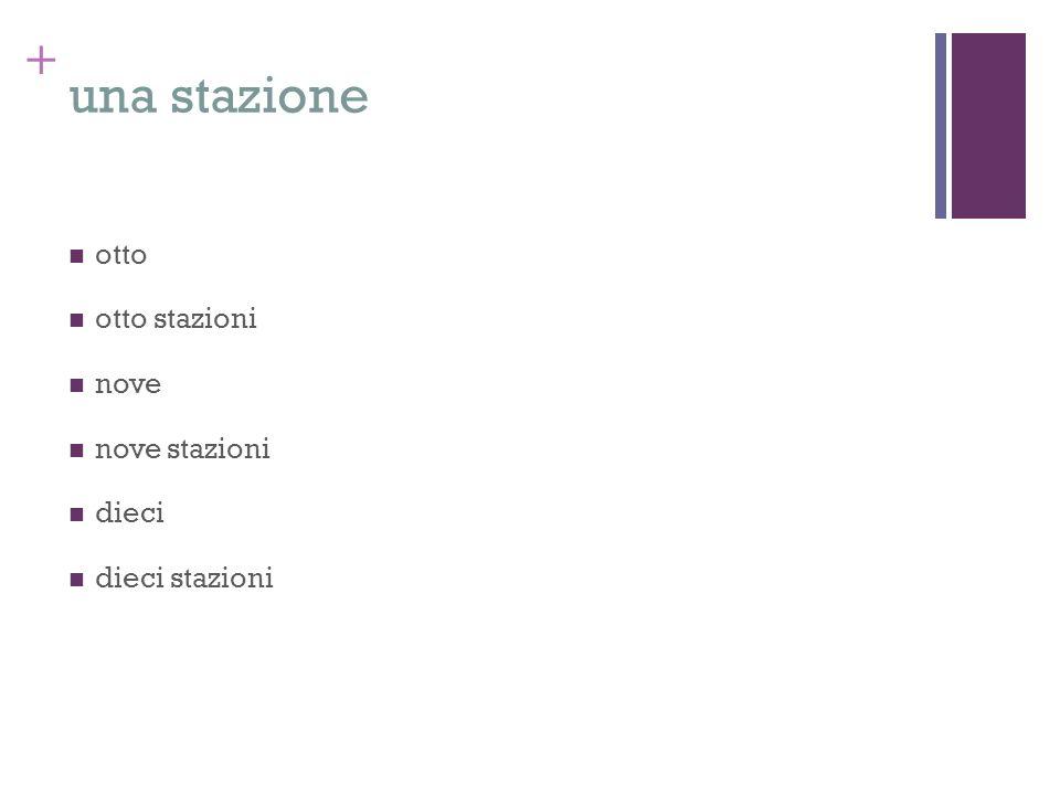+ una stazione otto otto stazioni nove nove stazioni dieci dieci stazioni