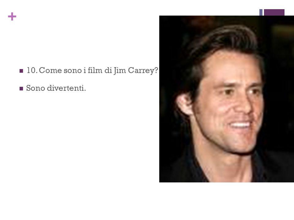 + 10. Come sono i film di Jim Carrey? Sono divertenti.