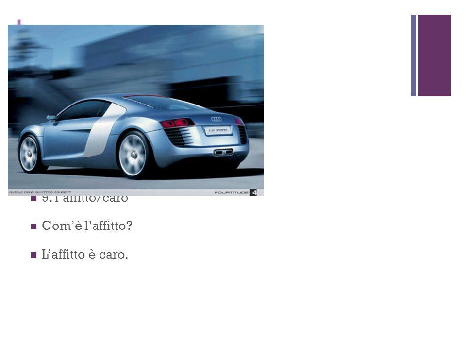 + 8. la macchina/nuovo/tedesco Comè la macchina? È una nuova macchina tedesca. 9. laffitto/caro Comè laffitto? Laffitto è caro.