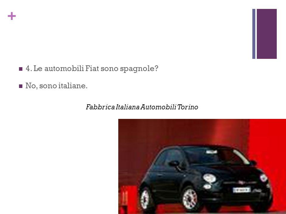 + 4. Le automobili Fiat sono spagnole? No, sono italiane. Fabbrica Italiana Automobili Torino