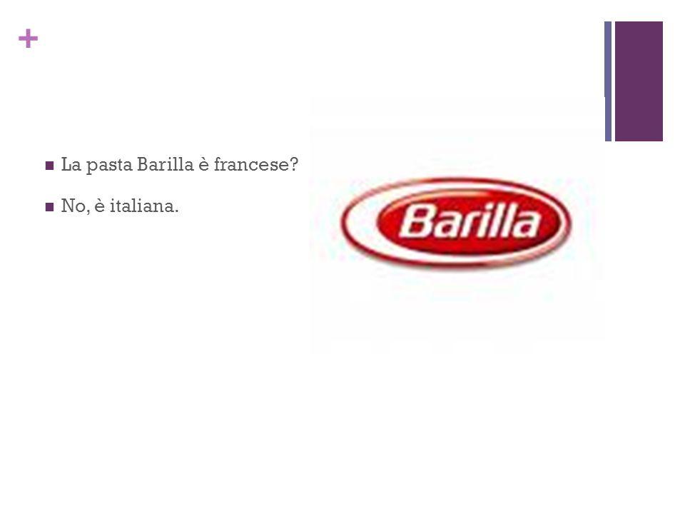 + La pasta Barilla è francese? No, è italiana.
