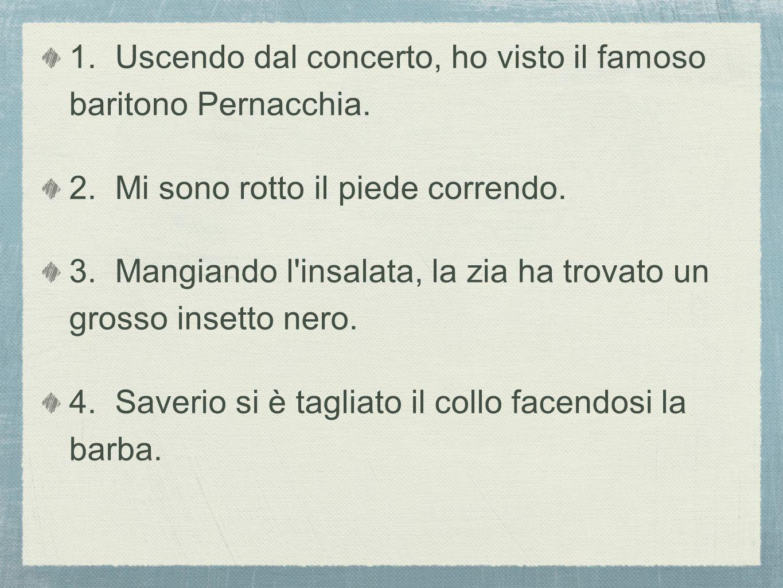 1.Uscendo dal concerto, ho visto il famoso baritono Pernacchia.