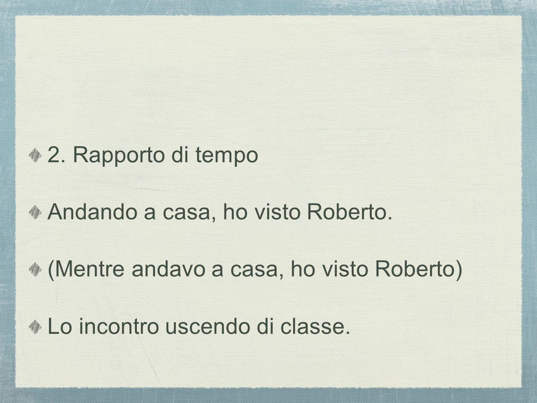 2.Rapporto di tempo Andando a casa, ho visto Roberto.