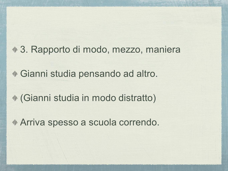 3.Rapporto di modo, mezzo, maniera Gianni studia pensando ad altro.
