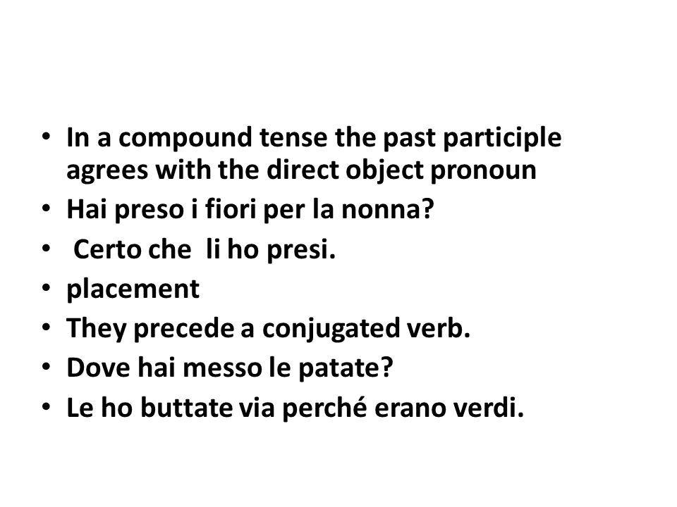 They attach to infinitives gerunds and informal imperatives Non desidero mangiare quelle patate verdi.