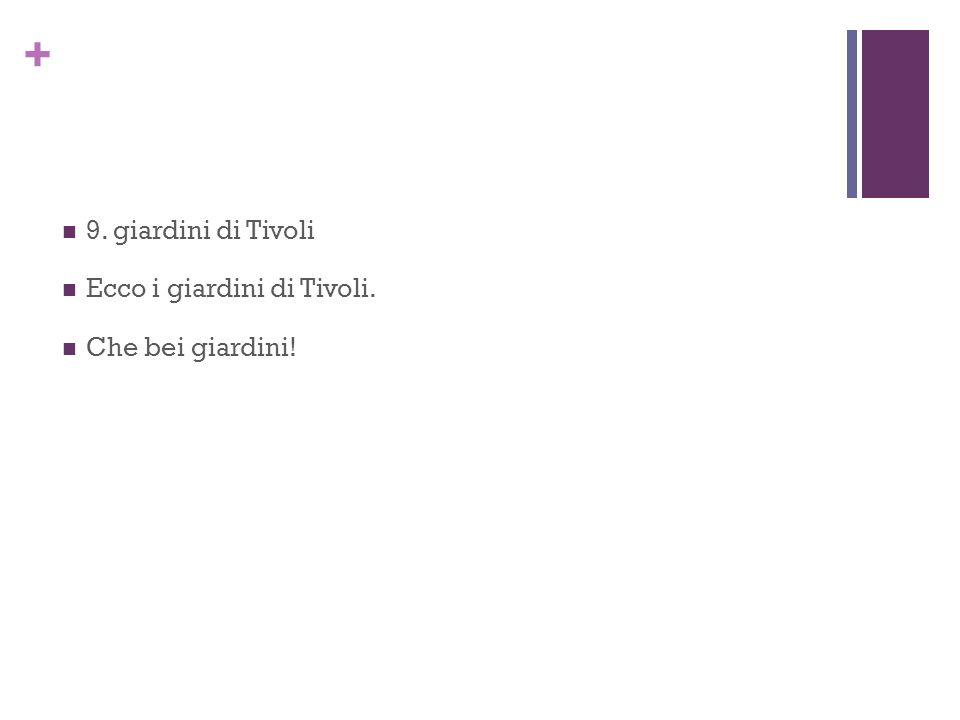 + 9. giardini di Tivoli Ecco i giardini di Tivoli. Che bei giardini!