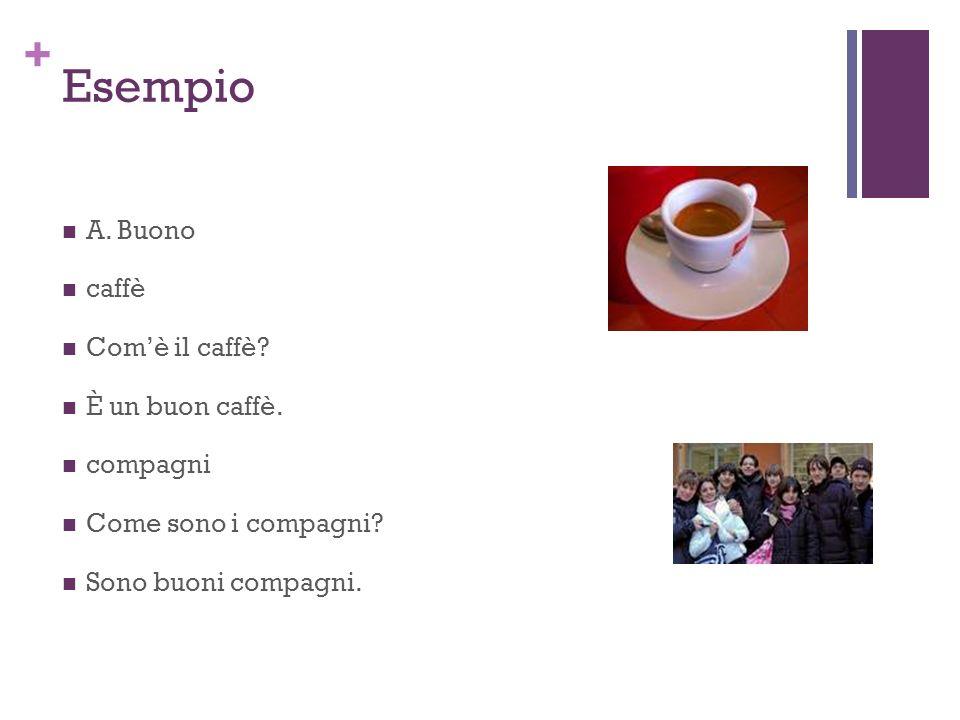+ Esempio A. Buono caffè Comè il caffè. È un buon caffè.