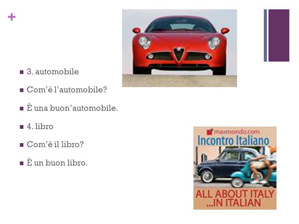 + 3. automobile Comè lautomobile È una buonautomobile. 4. libro Comè il libro È un buon libro.