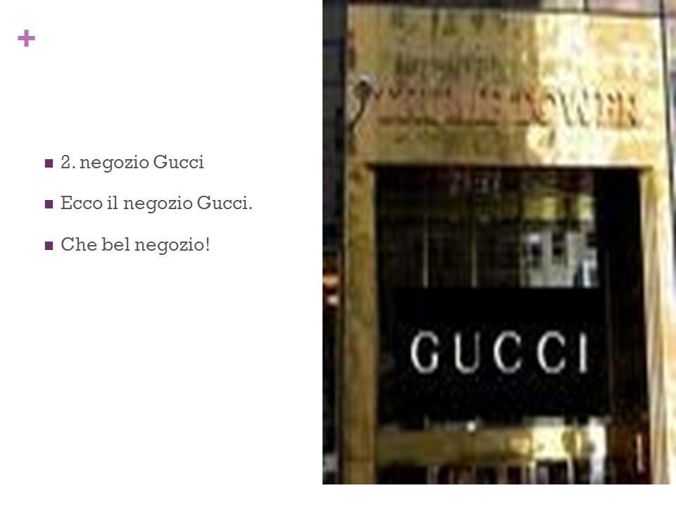 + 2. negozio Gucci Ecco il negozio Gucci. Che bel negozio!