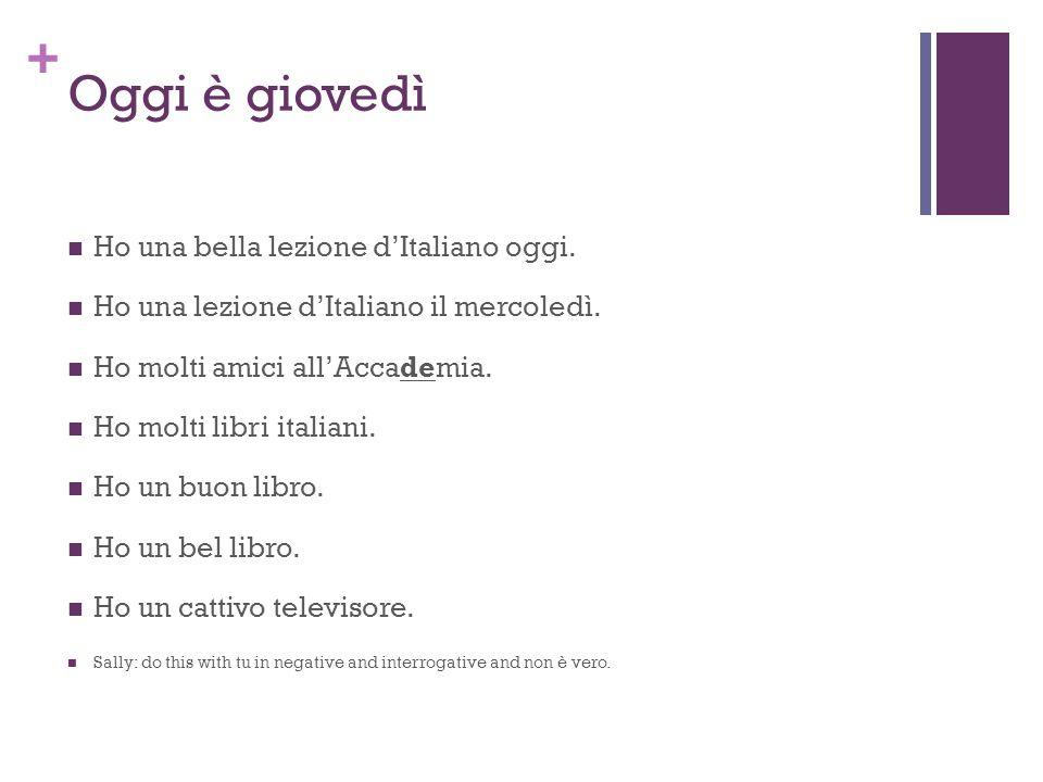 + Oggi è giovedì Ho una bella lezione dItaliano oggi.