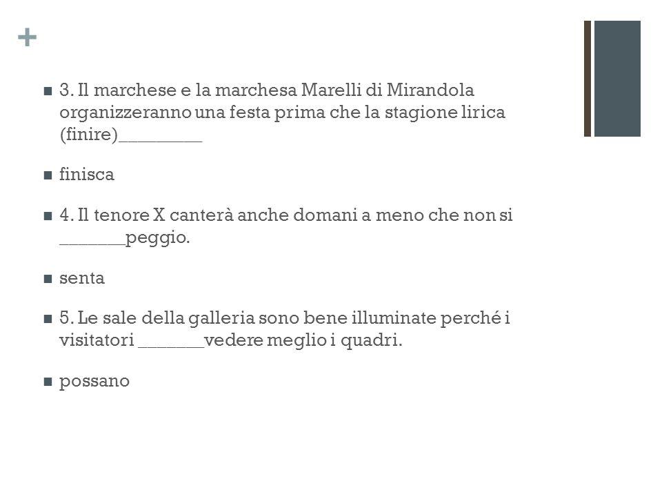 + 3. Il marchese e la marchesa Marelli di Mirandola organizzeranno una festa prima che la stagione lirica (finire)_________ finisca 4. Il tenore X can