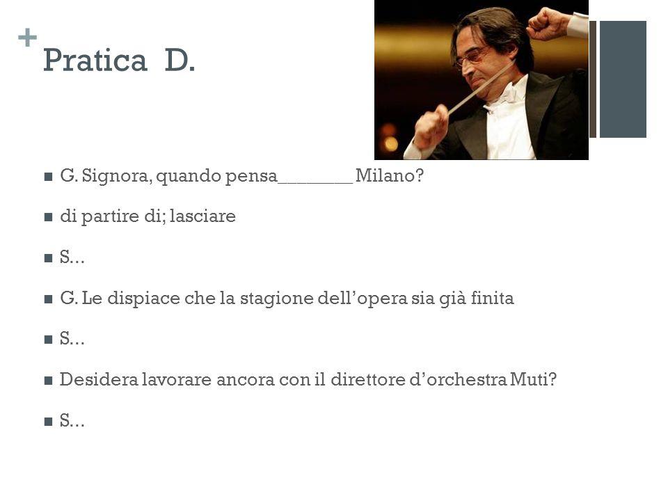 + Pratica D. G. Signora, quando pensa________ Milano.