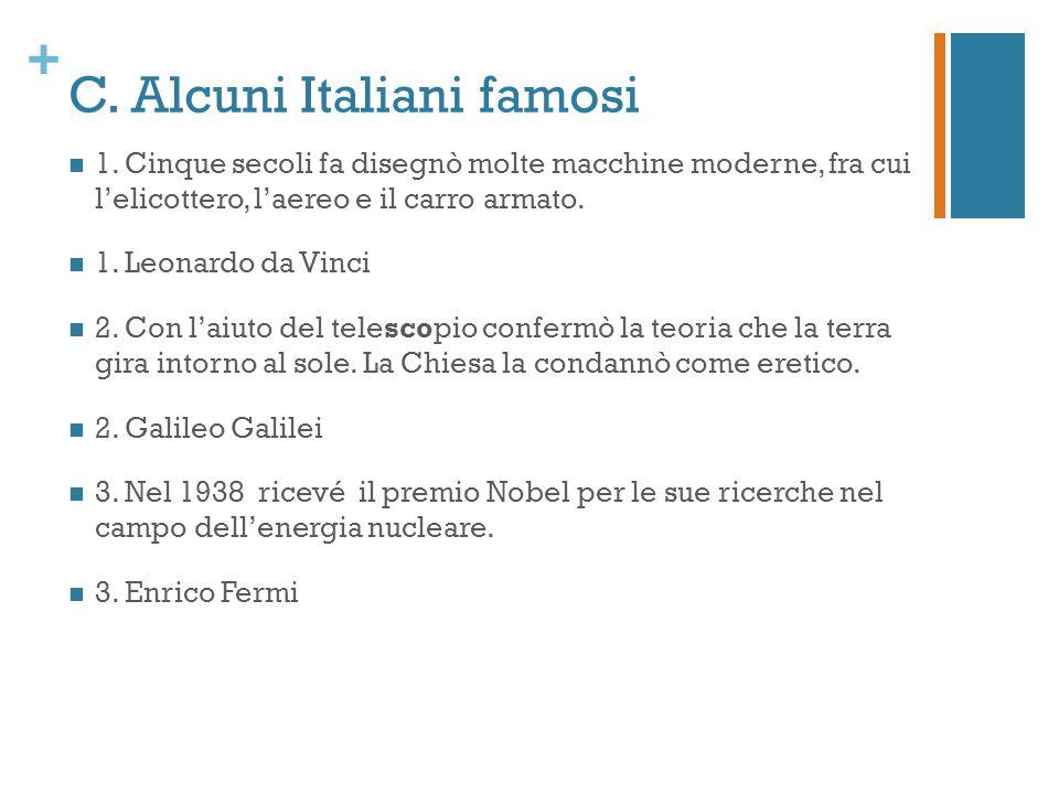 + C. Alcuni Italiani famosi 1. Cinque secoli fa disegnò molte macchine moderne, fra cui lelicottero, laereo e il carro armato. 1. Leonardo da Vinci 2.