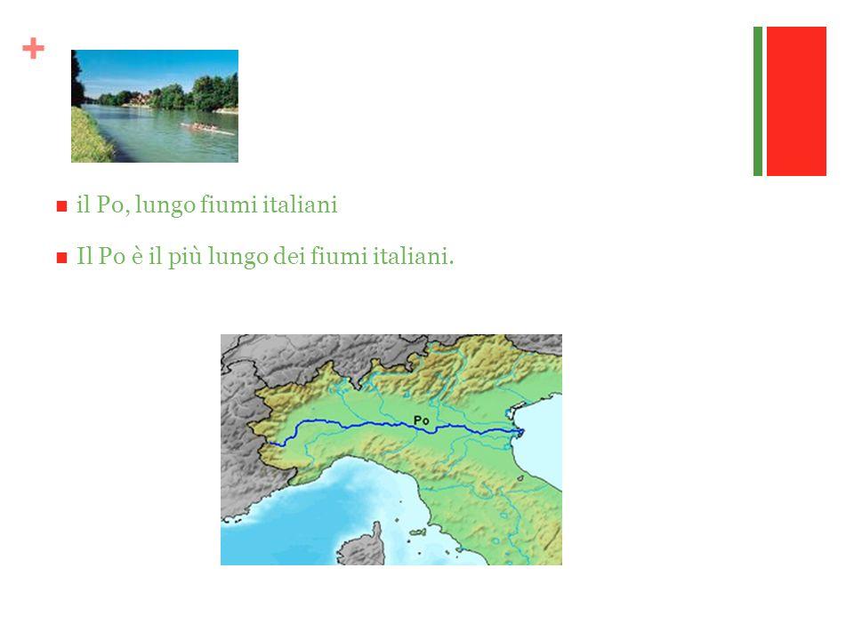 + il Po, lungo fiumi italiani Il Po è il più lungo dei fiumi italiani.