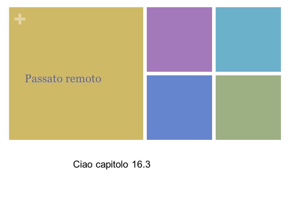 + Passato remoto Ciao capitolo 16.3