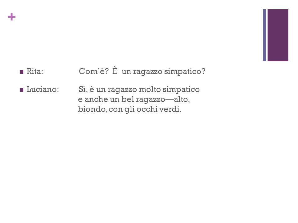 + Rita:È un bravo studente.Luciano: Sì, è molto studioso e parla quattro lingue.