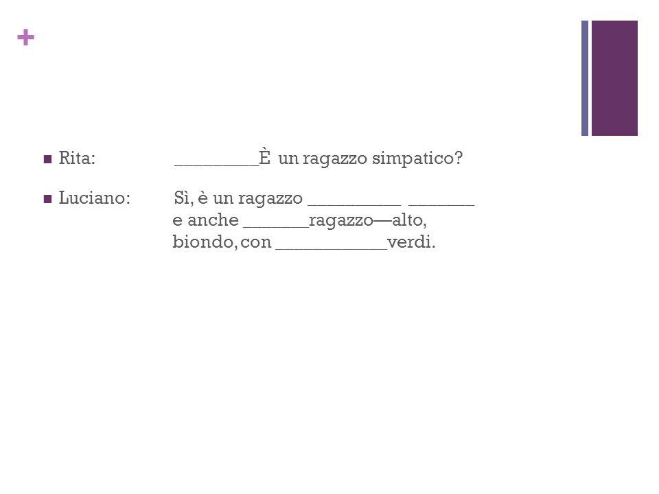 + Rita:È un bravo studente.Luciano: Sì, è molto _________ e parla quattro ___________.