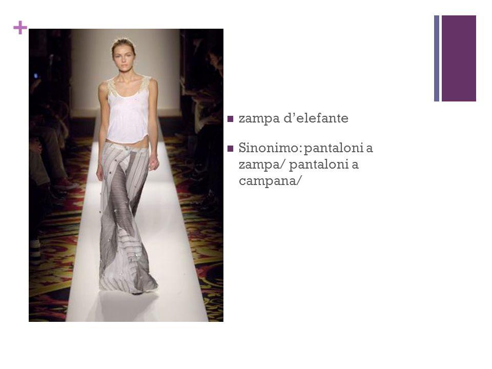 + zampa delefante Sinonimo: pantaloni a zampa/ pantaloni a campana/