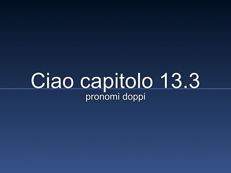 Ciao capitolo 13.3 pronomi doppi