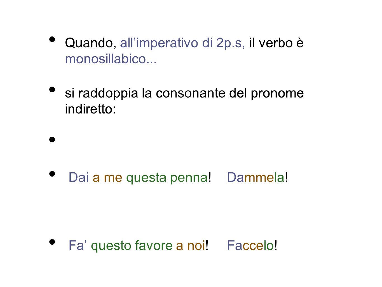 Quando, allimperativo di 2p.s, il verbo è monosillabico...