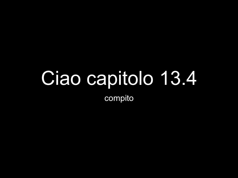 Ciao capitolo 13.4 compito