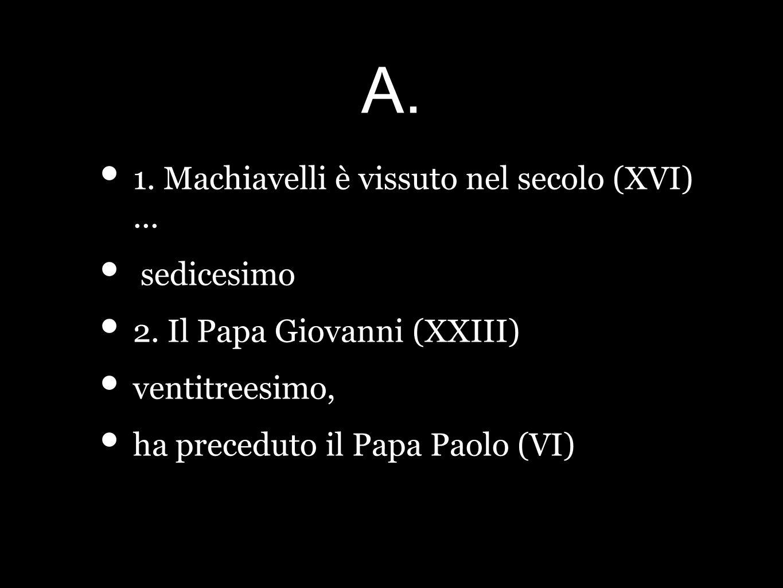 A. 1. Machiavelli è vissuto nel secolo (XVI)... sedicesimo 2.