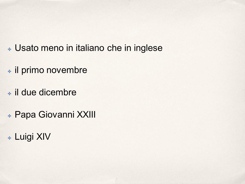 Usato meno in italiano che in inglese il primo novembre il due dicembre Papa Giovanni XXIII Luigi XIV