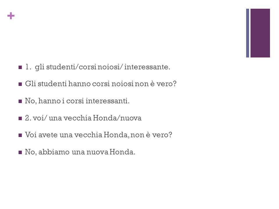 + 1. gli studenti/corsi noiosi/ interessante. Gli studenti hanno corsi noiosi non è vero.
