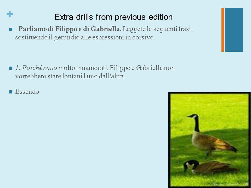 +. Parliamo di Filippo e di Gabriella. Leggete le seguenti frasi, sostituendo il gerundio alle espressioni in corsivo. 1. Poichè sono molto innamorati
