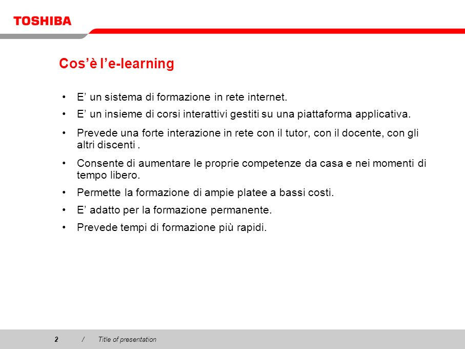 Copyright © 2003 Toshiba Corporation. All rights reserved. 2/Title of presentation2 Cosè le-learning E un sistema di formazione in rete internet. E un