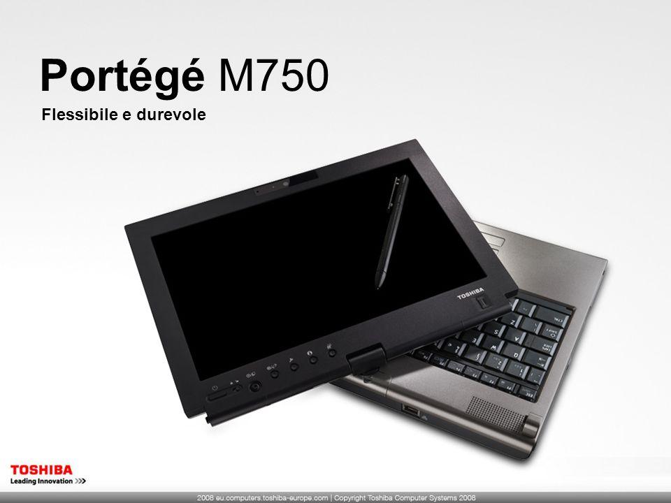 Portégé M750 Flessibile e durevole