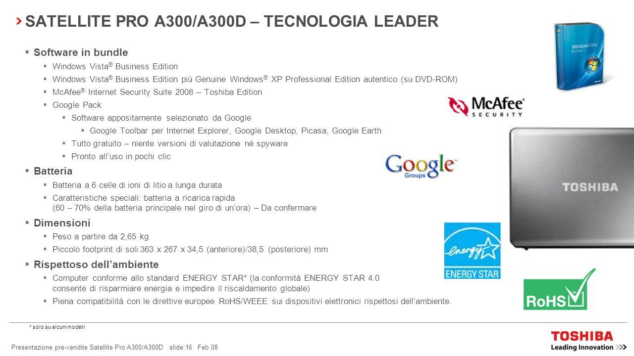 Presentazione pre-vendite Satellite Pro A300/A300D slide:15 Feb.08 SATELLITE PRO A300/A300D – TECNOLOGIA LEADER Processore Ampia gamma di processori b